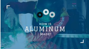 How is Aluminum Made?